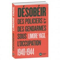 Désobéir – Des policiers et des gendarmes sous l'Occupation