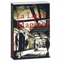 La Ligne Maginot: conception, réalisation, destinée