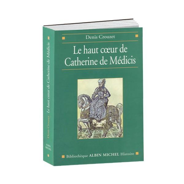 Le Haut Cœur de Catherine de Médicis