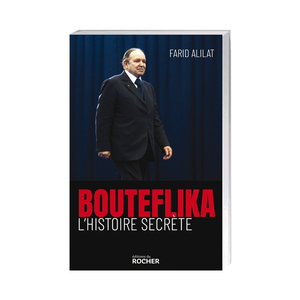 Bouteflika, l'histoire secrète