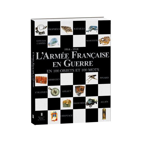 L'Armée Française en Guerre en 100 objets et 100 mots