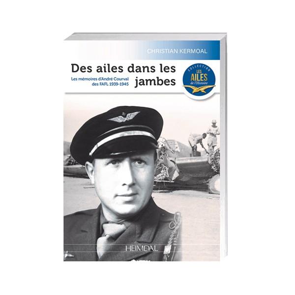 Des ailes dans les jambes - Les mémoires de guerre d'André Courval