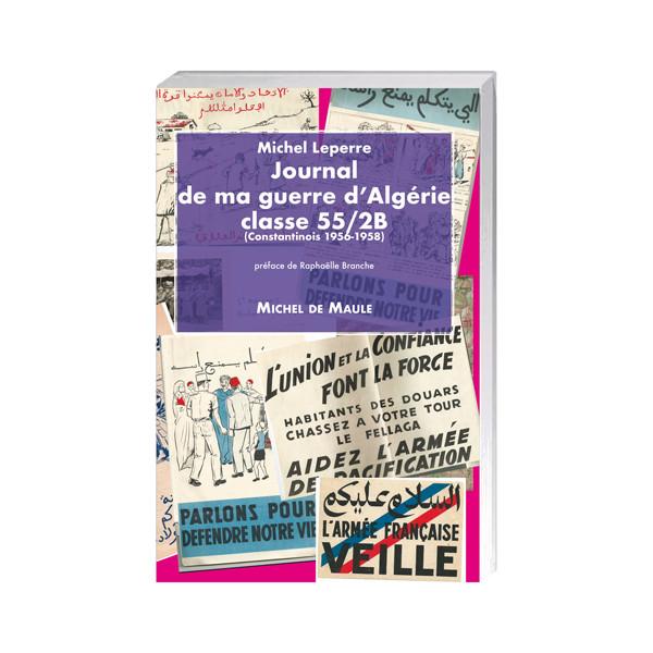 Journal de ma guerre d'Algérie, classe 55/2B (Constantinois 1956-1958)