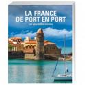 La France de port en port - Les Plus Belles Escales en France