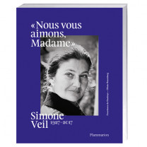 « Nous vous aimons, Madame » Simone Veil, 1927-2017